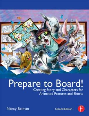 Prepare to Board! Creating Story and Characters for Animated Features and Shorts: 2nd Edition (Paperback)