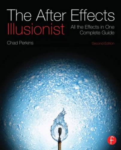 The After Effects Illusionist: All the Effects in One Complete Guide (Paperback)