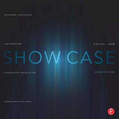 Show Case: Developing, Maintaining, and Presenting a Design-Tech Portfolio for Theatre and Allied Fields (Paperback)
