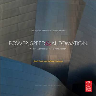 Power, Speed & Automation with Adobe Photoshop: (The Digital Imaging Masters Series) - The Digital Imaging Masters Series (Paperback)