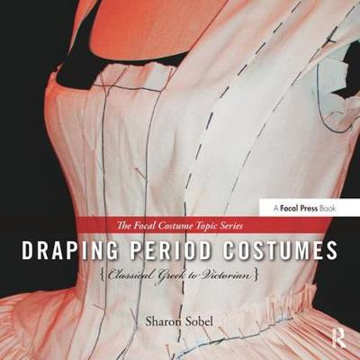 Draping Period Costumes: Classical Greek to Victorian - The Focal Press Costume Topics Series (Hardback)