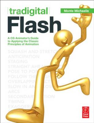 Tradigital Flash: A CG Animator's Guide to Applying the Classic Principles of Animation (Paperback)