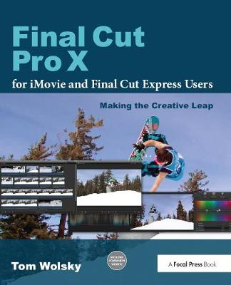 Final Cut Pro X for iMovie and Final Cut Express Users: Making the Creative Leap (Paperback)