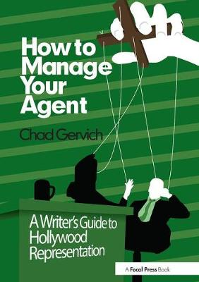 How to Manage Your Agent: A Writer's Guide to Hollywood Representation (Paperback)