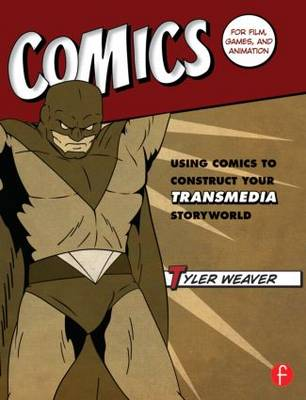 Comics for Film, Games, and Animation: Using Comics to Construct Your Transmedia Storyworld (Paperback)