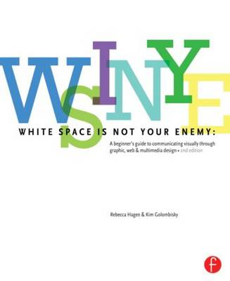 White Space is Not Your Enemy: A Beginner's Guide to Communicating Visually through Graphic, Web &  Multimedia Design (Paperback)