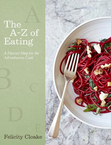 The A-Z of Eating: A Flavour Map for the Adventurous Cook (Hardback)