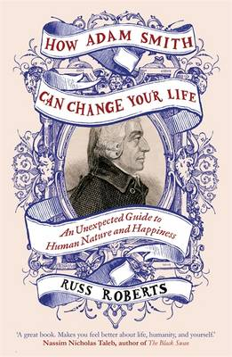 How Adam Smith Can Change Your Life: An Unexpected Guide to Human Nature and Happiness (Hardback)