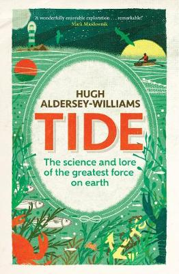 Tide: The Science and Lore of the Greatest Force on Earth (Hardback)