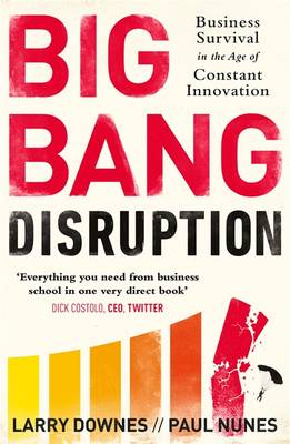 Big Bang Disruption: Business Survival in the Age of Constant Innovation (Paperback)