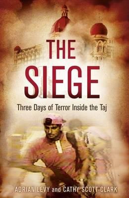 The Siege: Three Days of Terror Inside the Taj (Hardback)