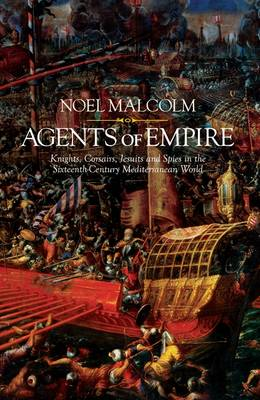 Agents of Empire: Knights, Corsairs, Jesuits and Spies in the Sixteenth-Century Mediterranean World (Hardback)