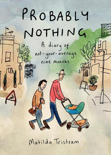 Probably Nothing: A Diary of Not-Your-Average Nine Months (Hardback)
