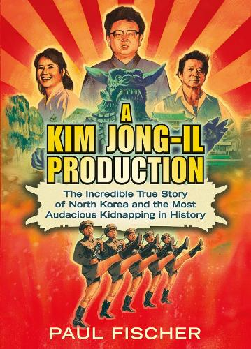 A Kim Jong-Il Production: The Incredible True Story of North Korea and the Most Audacious Kidnapping in History (Paperback)