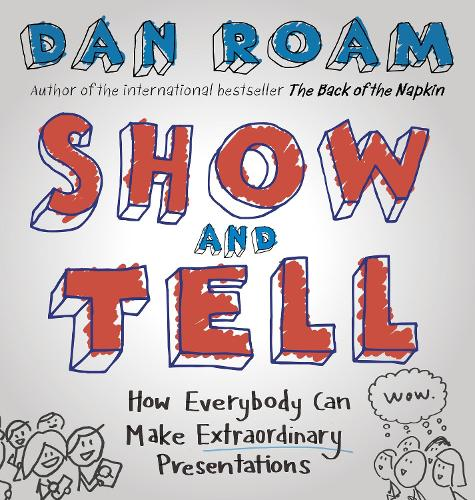 Show and Tell: How Everybody Can Make Extraordinary Presentations (Hardback)