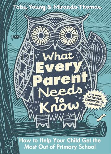 What Every Parent Needs to Know: How to Help Your Child Get the Most Out of Primary School (Hardback)