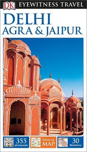DK Eyewitness Travel Guide Delhi, Agra and Jaipur (Paperback)