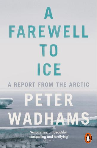 A Farewell to Ice: A Report from the Arctic (Paperback)