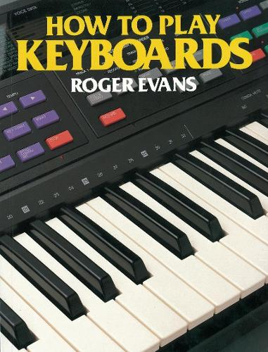 How to Play Keyboards: All You Need to Know to Play Easy Keyboard Music (Paperback)