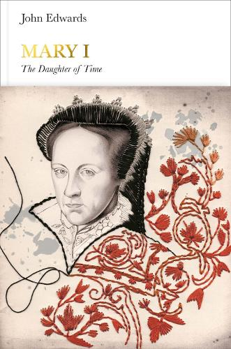 Mary I (Penguin Monarchs): The Daughter of Time - Penguin Monarchs (Hardback)