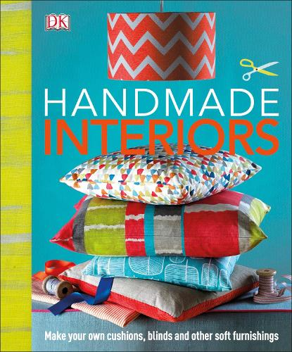 Handmade Interiors: Make Your Own Cushions, Blinds and Other Soft Furnishings (Hardback)