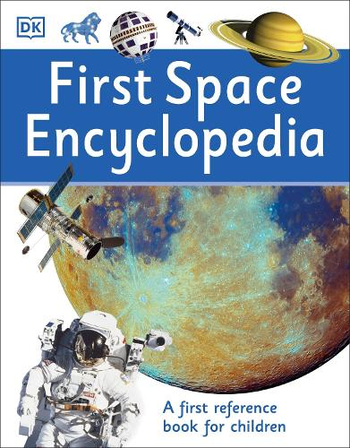 First Space Encyclopedia: A First Reference Book for Children - DK First Reference (Paperback)