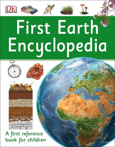 First Earth Encyclopedia: A first reference book for children - DK First Reference (Paperback)