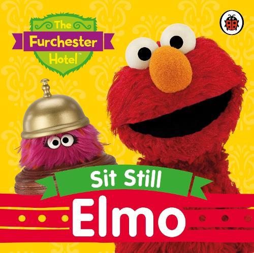 The Furchester Hotel: Sit Still, Elmo - The Furchester Hotel (Board book)