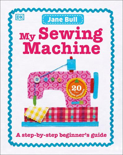 My Sewing Machine Book: A Step-by-Step Beginner's Guide (Hardback)