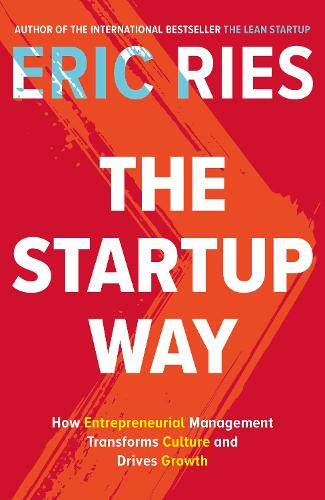 The Startup Way: How Entrepreneurial Management Transforms Culture and Drives Growth (Hardback)