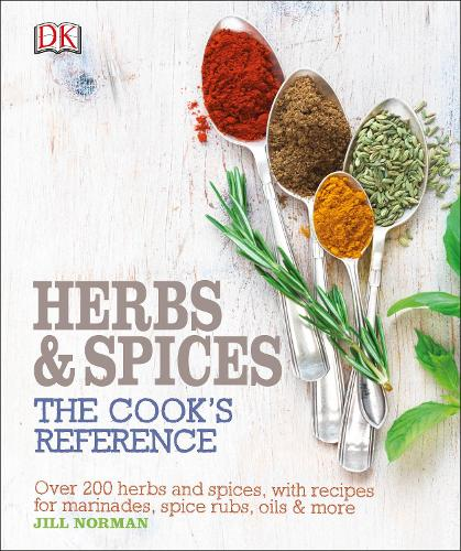 Herb and Spices The Cook's Reference: Over 200 Herbs and Spices, with Recipes for Marinades, Spice Rubs, Oils and more (Hardback)
