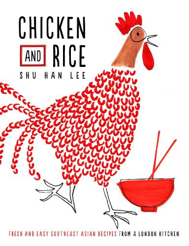 Chicken and Rice: Fresh and Easy Southeast Asian Recipes From a London Kitchen (Hardback)
