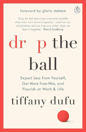 Drop the Ball: Expect Less from Yourself, Get More from Him, and Flourish at Work & Life (Paperback)