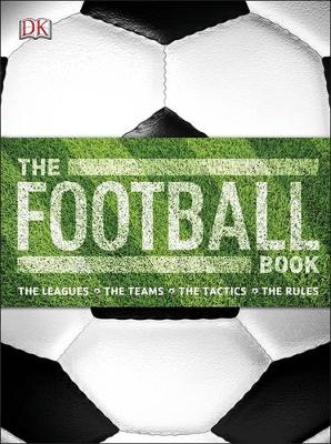 The Football Book: The Teams, The Rules, The Leagues, The Tactics (Hardback)