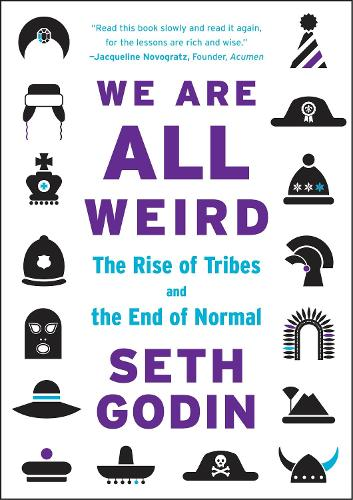 We Are All Weird: The Rise of Tribes and the End of Normal (Paperback)