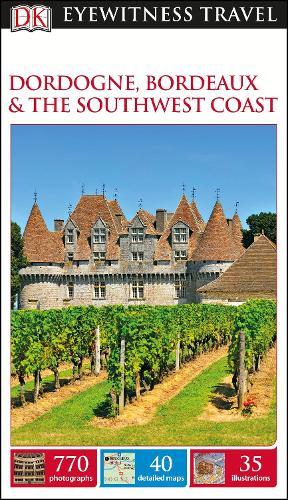 DK Eyewitness Travel Guide Dordogne, Bordeaux and the Southwest Coast (Paperback)