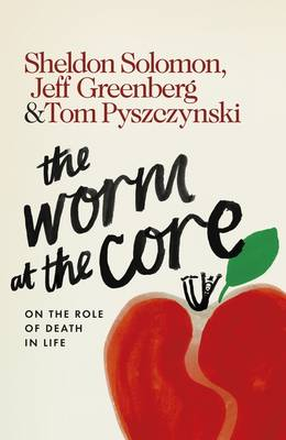 The Worm at the Core: On the Role of Death in Life (Hardback)