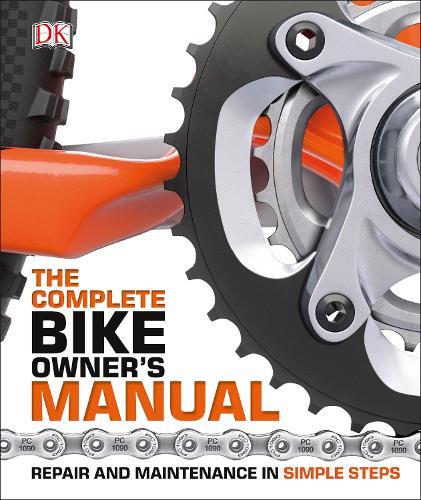 The Complete Bike Owner's Manual: Repair and Maintenance in Simple Steps (Hardback)
