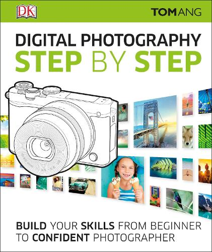 Digital Photography Step by Step: Build Your Skills From Beginner to Confident Photographer (Hardback)