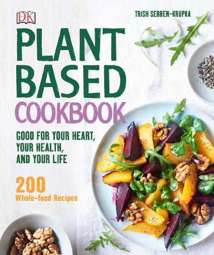 Plant-Based Cookbook: Good for your Heart, your Health, and your Life (Hardback)