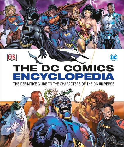 DC Comics Encyclopedia All-New Edition: The Definitive Guide to the Characters of the DC Universe (Hardback)