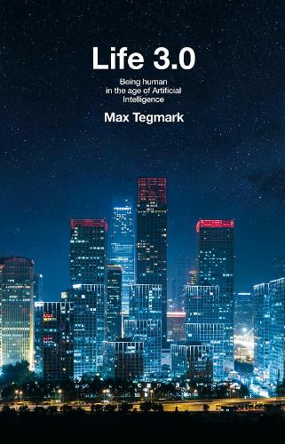 Life 3.0: Being Human in the Age of Artificial Intelligence (Hardback)