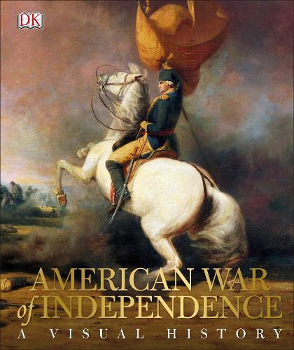 American War of Independence: A Visual History (Hardback)