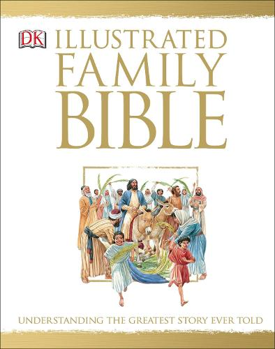 The Illustrated Family Bible: Understanding the Greatest Story Ever Told (Hardback)