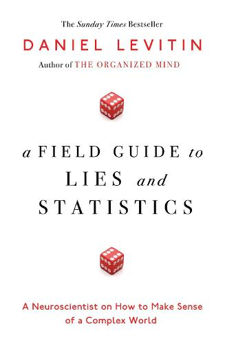 A Field Guide to Lies and Statistics: A Neuroscientist on How to Make Sense of a Complex World (Hardback)