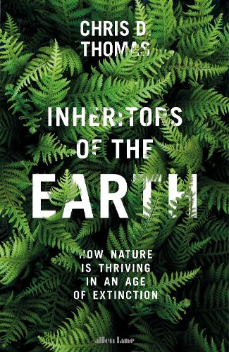 Inheritors of the Earth: How Nature Is Thriving in an Age of Extinction (Hardback)