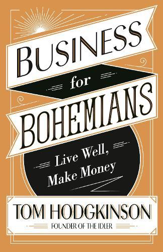 Business for Bohemians: Live Well, Make Money (Hardback)