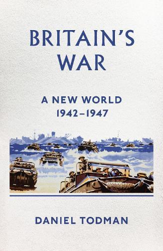Britain's War: A New World, 1942-1947 (Hardback)