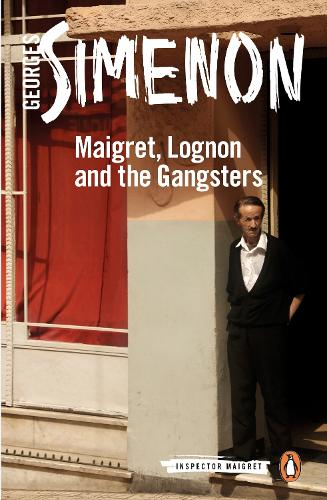 Maigret, Lognon and the Gangsters: Inspector Maigret #39 - Inspector Maigret (Paperback)