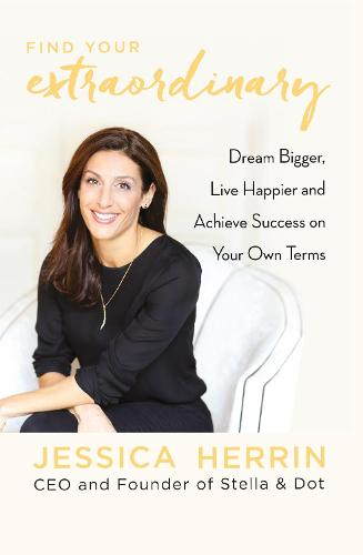 Find Your Extraordinary: Dream Bigger, Live Happier and Achieve Success on Your Own Terms (Paperback)